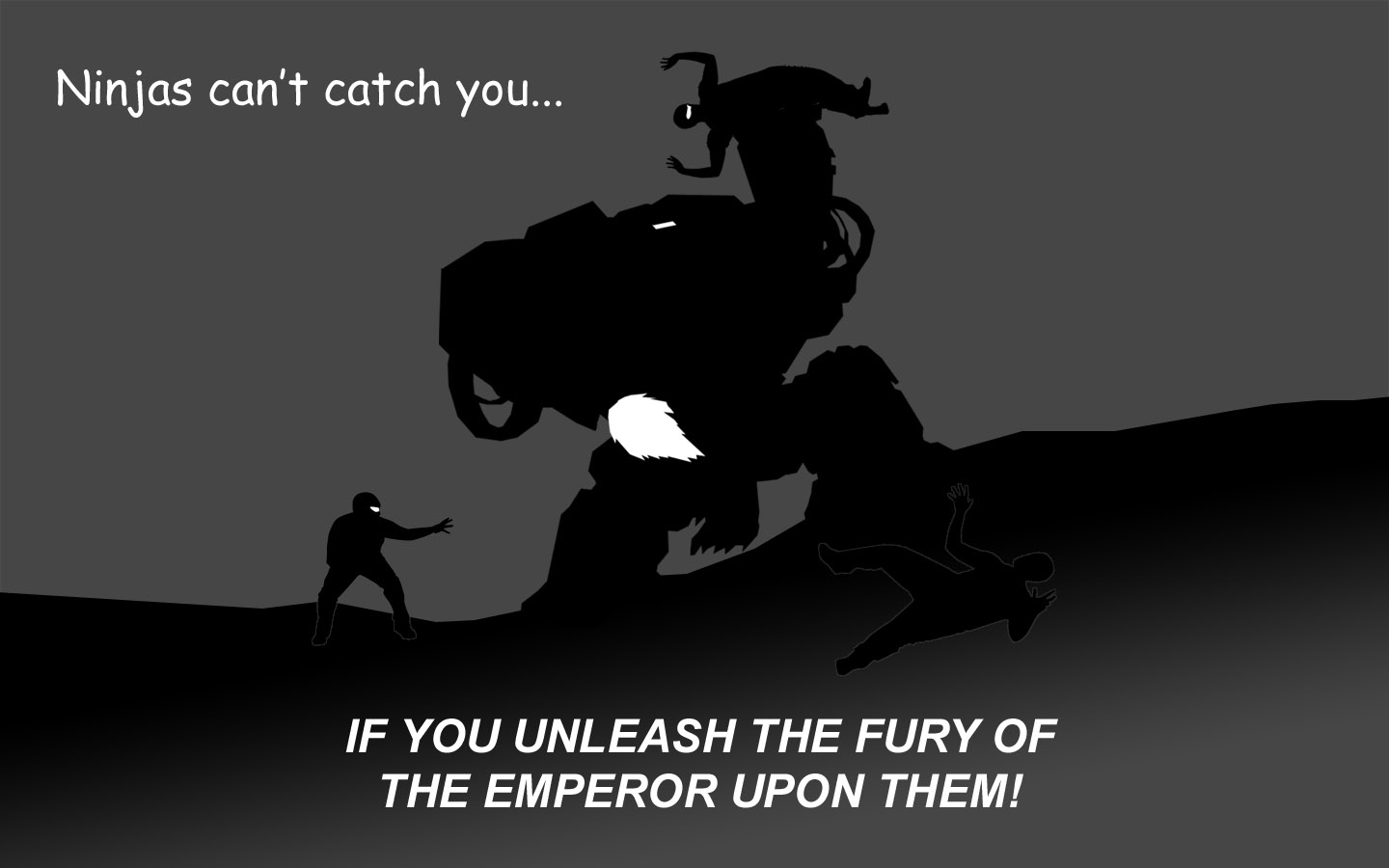 ninjas-cant-catch-you...-IF-YOU-UNLEASH-THE-FURY-OF-TH-EMPEROR-UPON-THEM.jpg